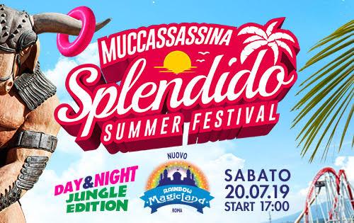 Rainbow MagicLand 20 LUGLIO - Muccassassina SPLENDIDO Summer Festival
